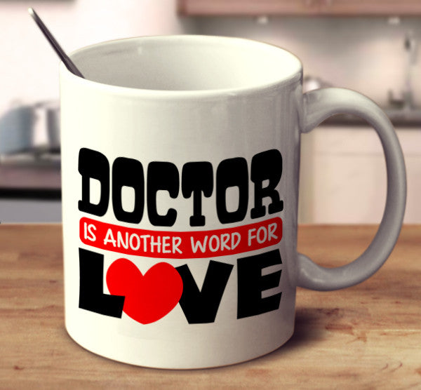 Doctor Is Another Word For Love