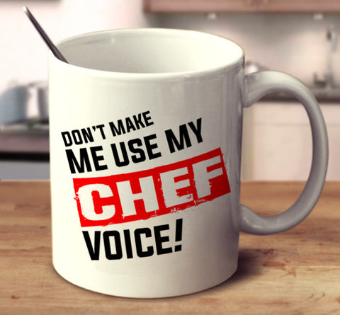 Don't Make Me Use My Chef Voice