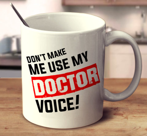Don't Make Me Use My Doctor Voice