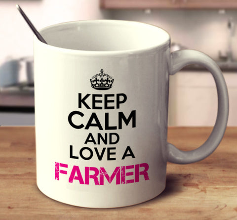 Keep Calm And Love A Farmer