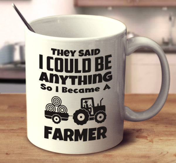 They Said I Can Be Anything So I Became A Farmer