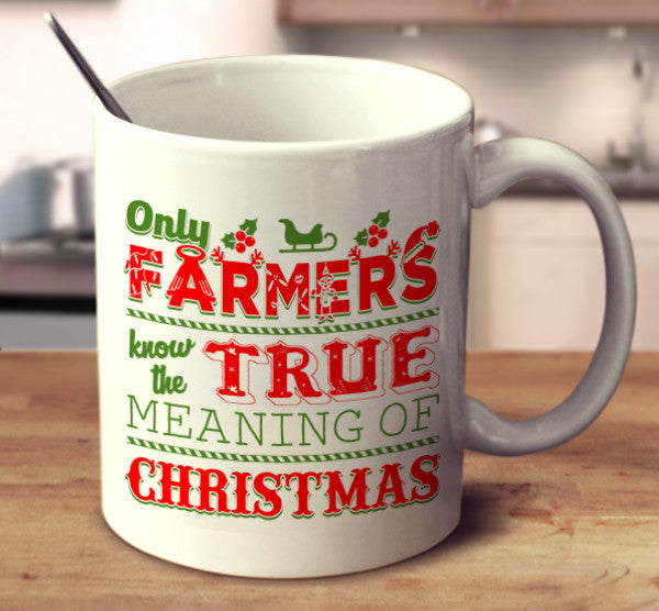 Only Farmers Know The True Meaning Of Christmas