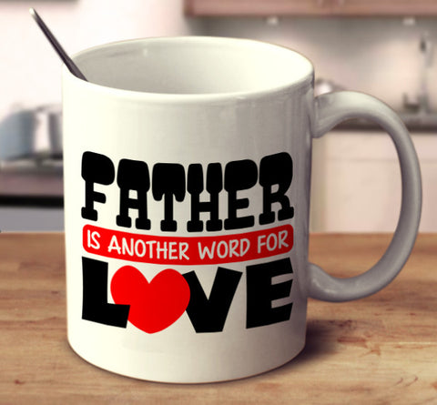 Father Is Another Word For Love