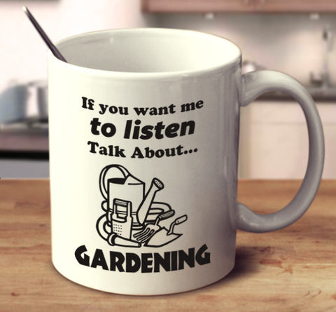 If You Want Me To Listen Talk About Gardening