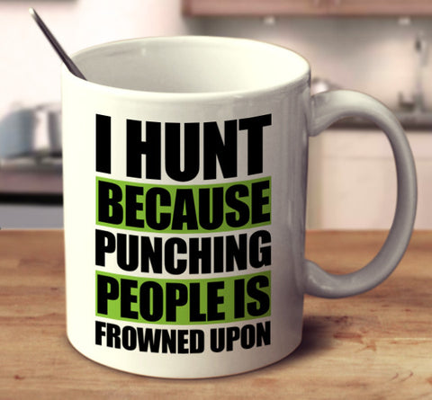 I Hunt Because Punching People is Frowned Upon