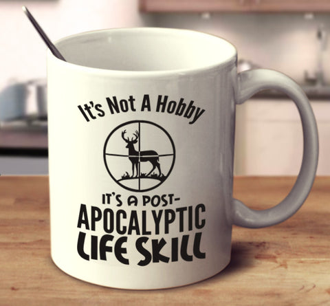 It's Not A Hobby It's A Post-Apocalyptic Life Skill - Hunting