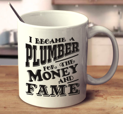 I Became A Plumber For The Money And Fame