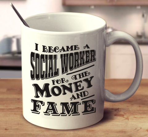 I Became A Social Worker For The Money And Fame