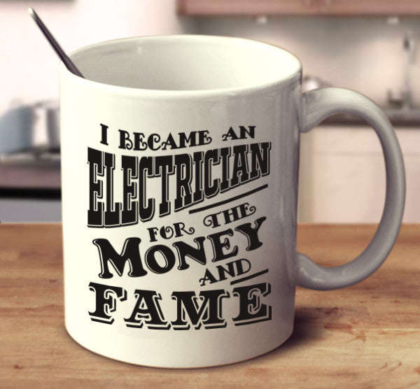 I Became An Electrician For The Money And Fame