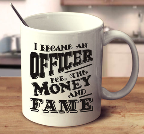 I Became An Officer For The Money And Fame