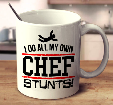 I Do All My Own Chef Stunts
