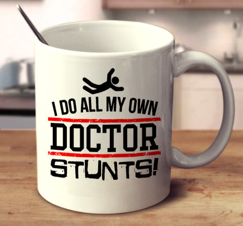 I Do All My Own Doctor Stunts