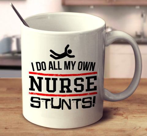 I Do All My Own Nurse Stunts