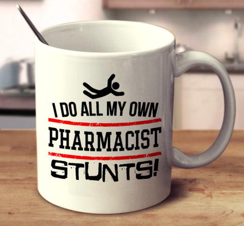 I Do All My Own Pharmacist Stunts