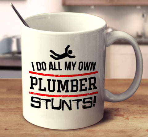I Do All My Own Plumber Stunts
