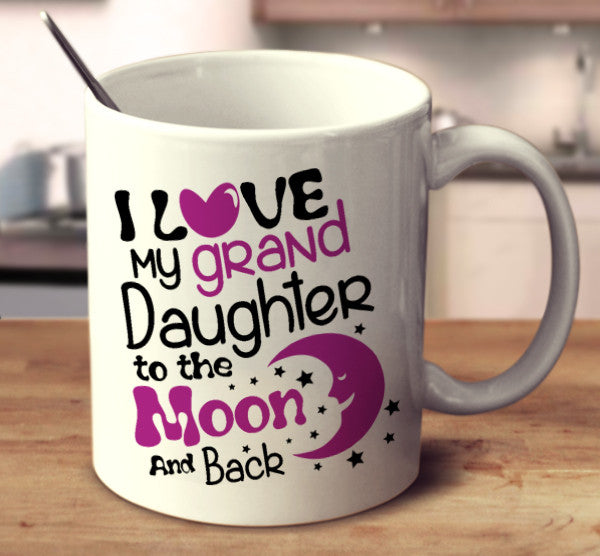 I Love My Granddaughter To The Moon & Back
