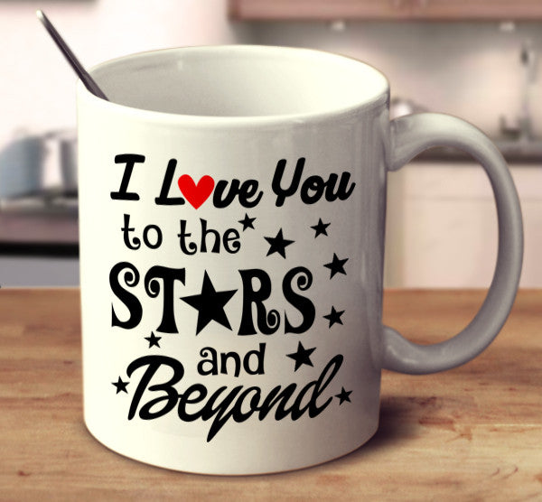 I Love You To The Stars And Beyond