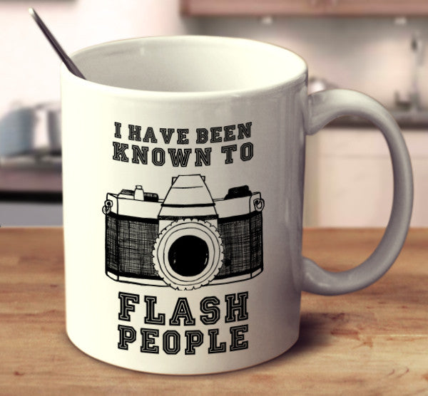 I Have Been Known To Flash People