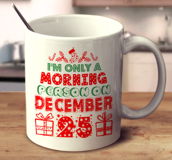 I'm Only A Morning Person On Dec 25