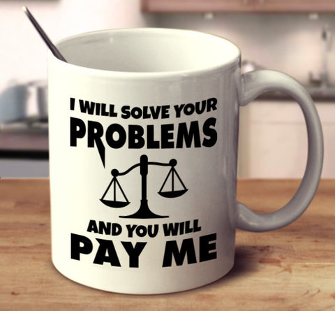 I Will Solve Your Problem And You Will Pay Me.