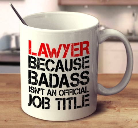 Lawyer Because Badass Isn't An Official Job Title