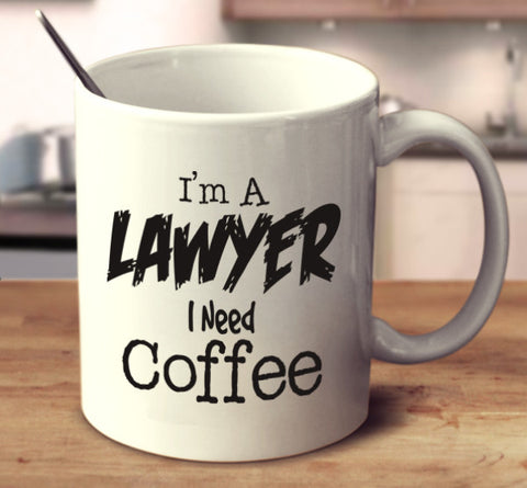 I'm A Lawyer I Need Coffee