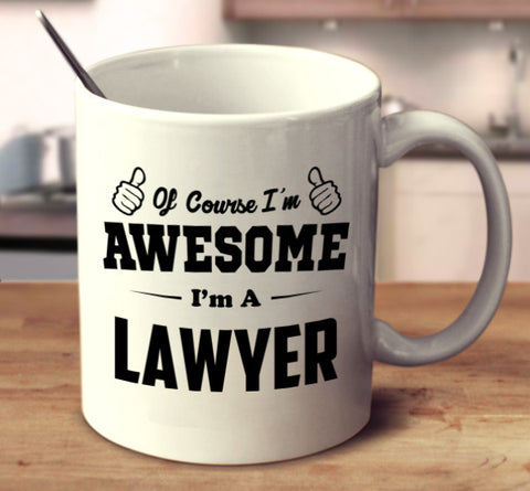 Of Course I'm Awesome I'm A Lawyer