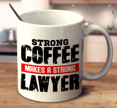 Strong Coffee Makes A Strong Lawyer
