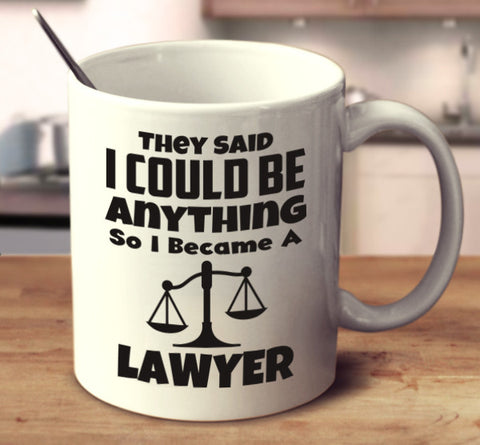 They Said I Can Be Anything So I Became A Lawyer