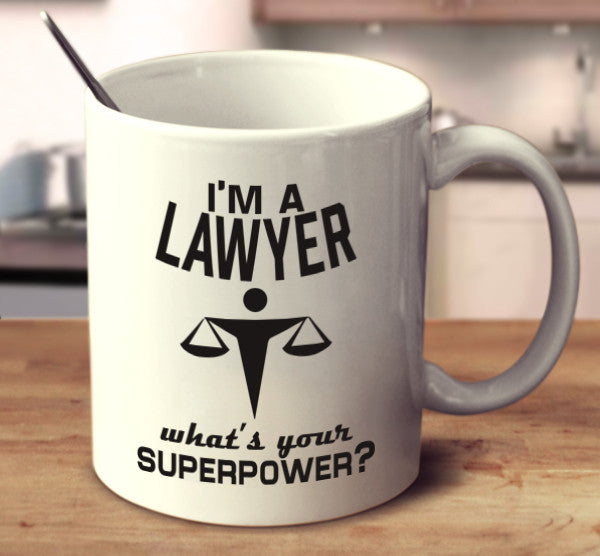 I'm A Lawyer, What's Your Superpower?