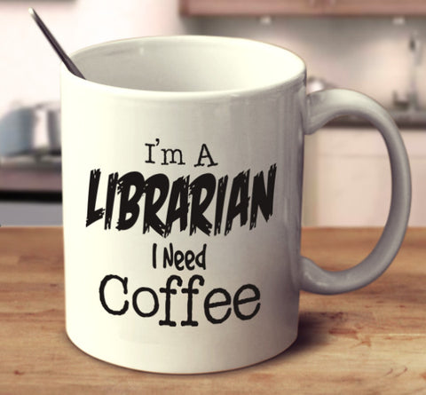 I'm A Librarian I Need Coffee
