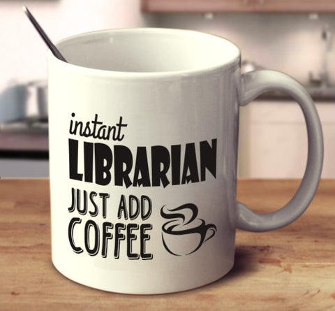 Instant Librarian Just Add Coffee