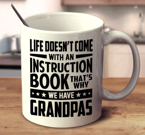 Life Doesn't Come With An Instruction Book. That's Why We Have Grandpas