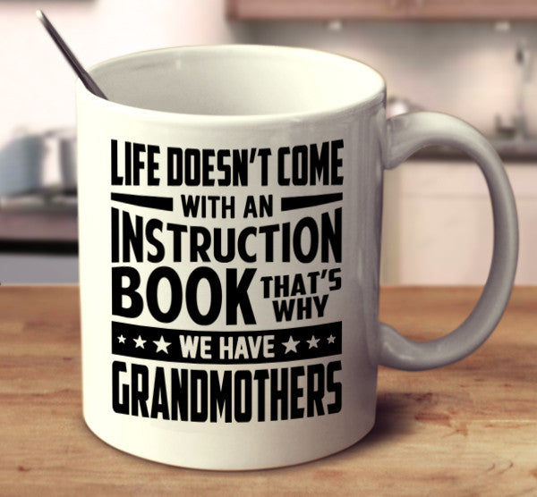 Life Doesn't Come With An Instruction Book. That's Why We Have Grandmothers