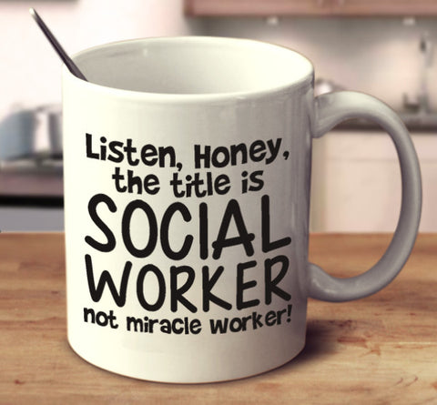 Listen, Honey, The Title Is Social Worker Not Miracle Worker