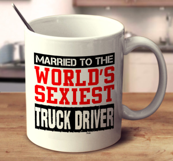 Married To The World's Sexiest Truck Driver