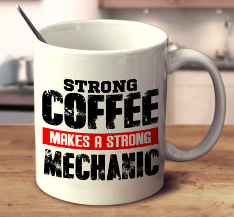 Strong Coffee Makes A Strong Mechanic