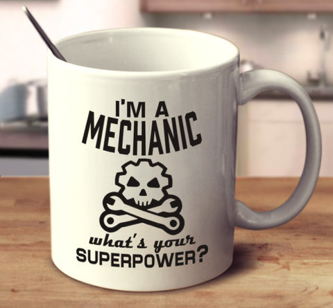 I'm A Mechanic What's Your Superpower?