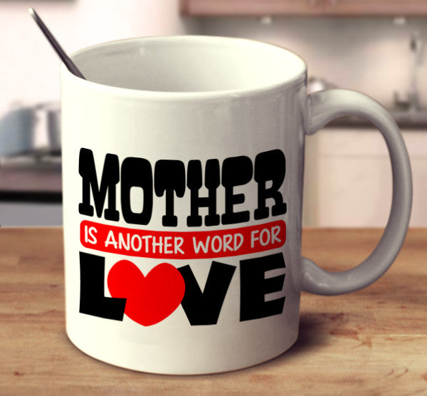 Mother Is Another Word For Love