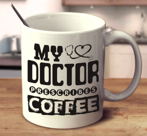 My Doctor Prescribes Coffee