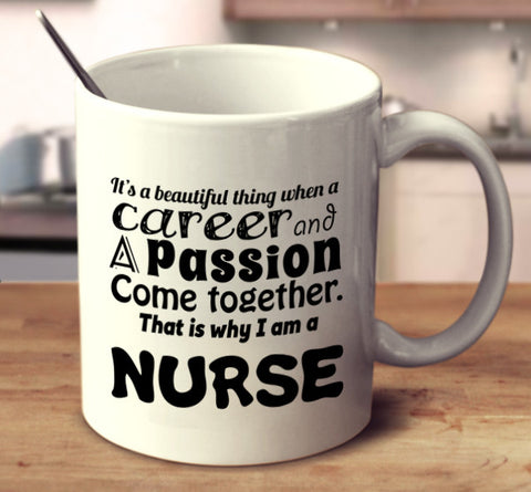 It Is A Beautiful Thing When A Career And A Passion Come Together. That Is Why I Am A Nurse.