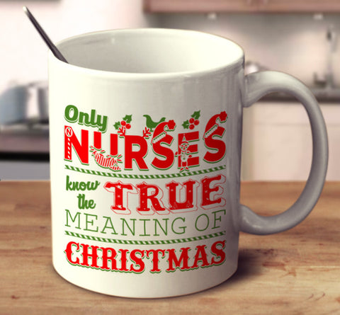Only Nurses Know The True Meaning Of Christmas