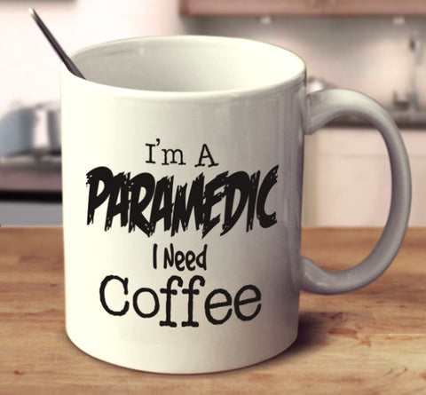 I'm A Paramedic I Need Coffee