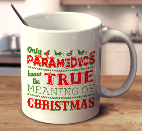 Only Paramedics Know The True Meaning Of Christmas