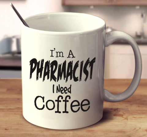 I'm A Pharmacist I Need Coffee