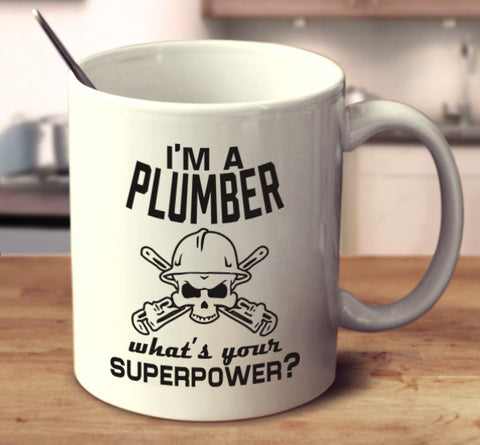 I'm A Plumber What's Your Superpower?