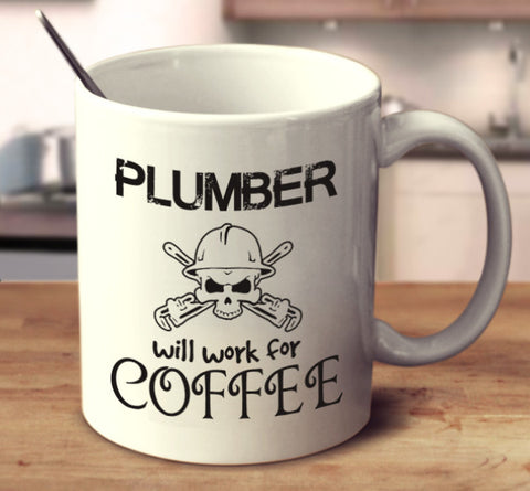 Plumber Will Work For Coffee