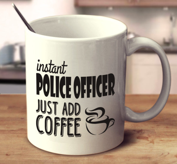 Instant Police Officer Just Add Coffee