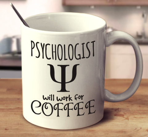 Psychologist Will Work For Coffee