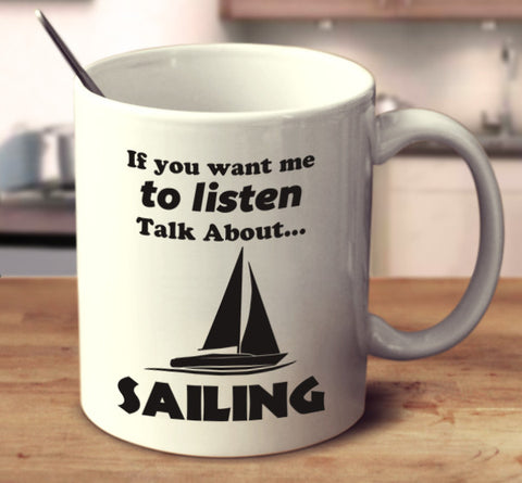 If You Want Me To Listen Talk About Sailing